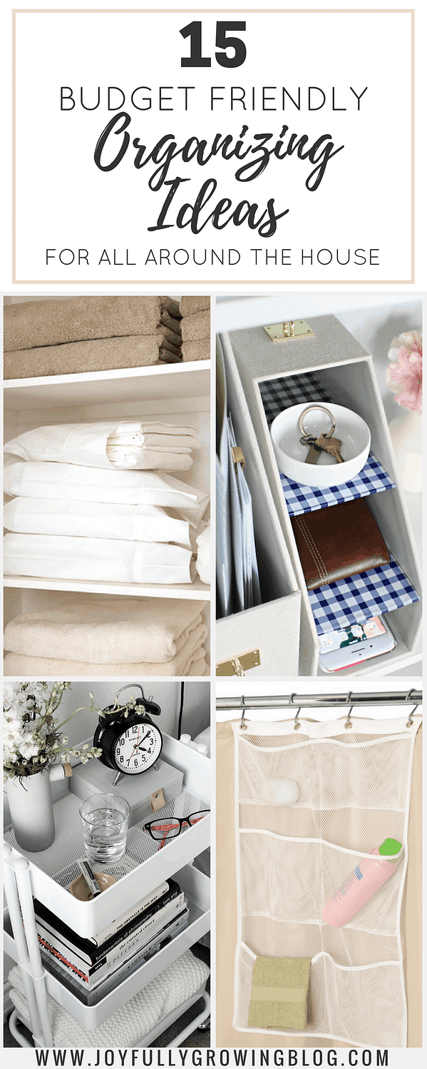 """A collage of 4 different organizing solutions with text overlay that reads, """"15 Budget Friendly Organization Ideas for All Around the House"""""""